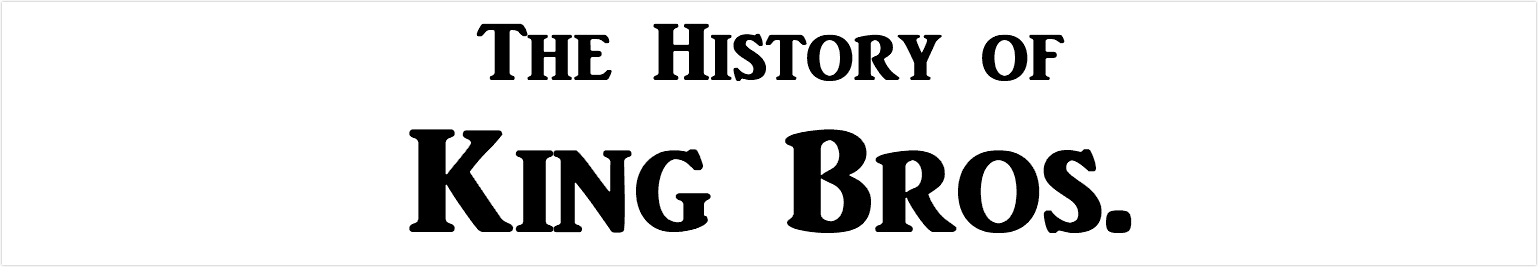 The History of King Bros.